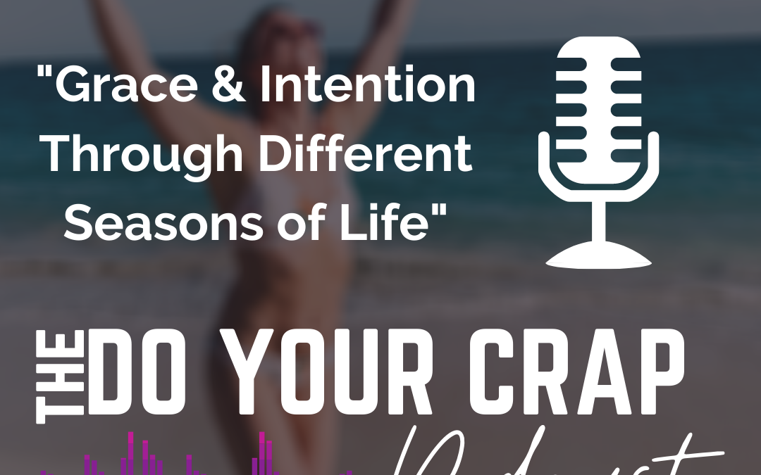 Grace & Intention Through Different Seasons of Life