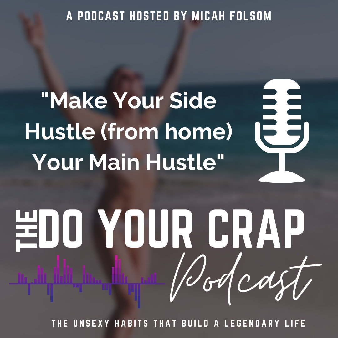 Make Your Side Hustle (from home) Your Main Hustle