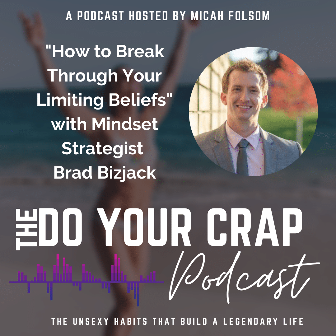 How to Break Through Your Limiting Beliefs with Mindset Strategist Brad Bizjack